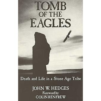 Tomb of the Eagles Death and Life in a Stone Age Tribe by Hedges & John W.