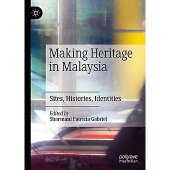 Making Heritage in Malaysia by Edited by Sharmani Patricia Gabriel