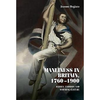 Manliness in Britain 17601900 Bodies emotion and material culture Studies in Design and Material Culture