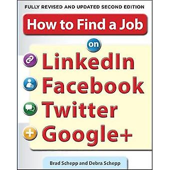 How to Find a Job on LinkedIn Facebook Twitter and Google by B Schepp