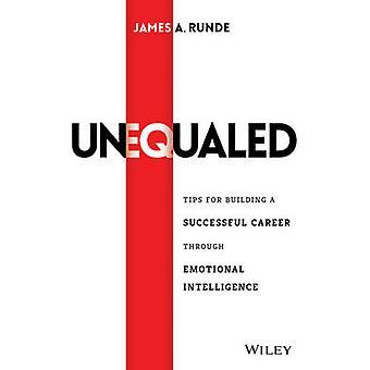 Ongeëvenaard - Tips voor het opbouwen van een succesvolle carrière door emotionele In