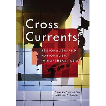 Cross Currents - Regionalism and Nationalism in Northeast Asia by Gi-W