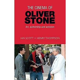 The Cinema of Oliver Stone - Art - Authorship and Activism by Ian Scot