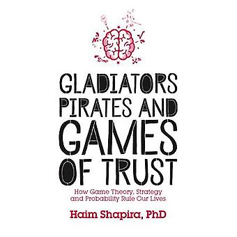 Gladiators - Pirates and Games of Trust - How Game Theory - Strategy a