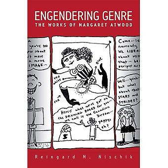 Engendering Genre: The Works of Margaret Atwood, Including an Interview With Margaret Atwood