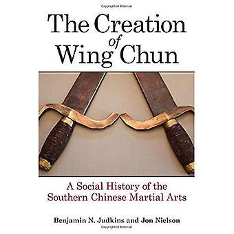Die Schaffung des Wing Chun: eine Sozialgeschichte der südlichen chinesischen Kampfkünste