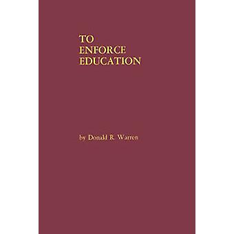To Enforce Education A History of the Founding Years of the United States Office of Education by Warren & Donald R.
