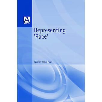 Representing Race by Ferguson & Robert