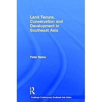 Land Tenure Conservation and Development in Southeast Asia by Eaton & Peter