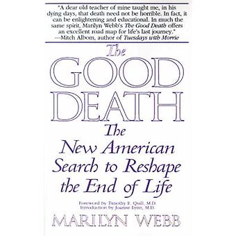 The Good Death The New American Search to Reshape the End of Life by Webb & Marilyn