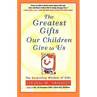 The Greatest Gifts Our Children Give to Us by Vannoy & Steven W.