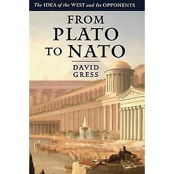 From Plato to NATO The Idea of the West and Its Opponents by Gress & David