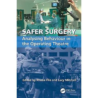 Safer Surgery  Analysing Behaviour in the Operating Theatre by Mitchell & Lucy