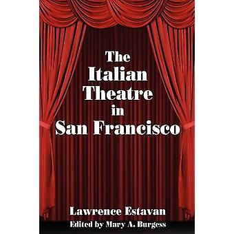 The Italian Theatre in San Francisco by Burgess & Mary A.