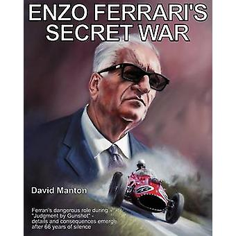 Enzo Ferraris Secret War by Manton & David