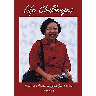Life Challenges Memoir of a Canadian Immigrant from Indonesia by Kwik & Irene