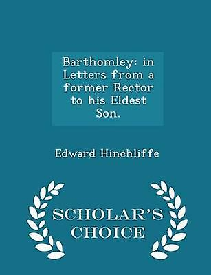 Barthomley in Letters from a former Rector to his Eldest Son.  Scholars Choice Edition by Hinchliffe & Edward