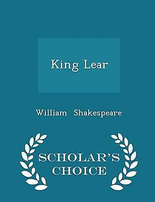 King Lear  Scholars Choice Edition by Shakespeare & William