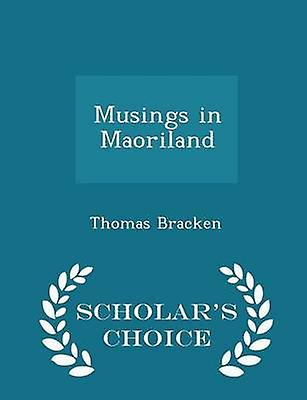 Musings in Maoriland  Scholars Choice Edition by Bracken & Thomas