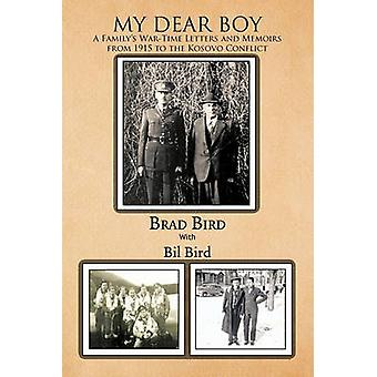 My Dear Boy A Familys WarTime Letters and Memoirs from 1915 to the Kosovo Conflict by Bird & Brad