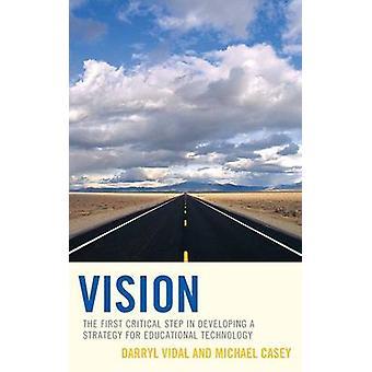 Visie van de kritieke eerste stap in de ontwikkeling van een strategie voor Onderwijstechnologie door Vidal & Darryl