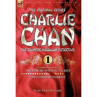 Charlie Chan Volume 1The House Without a Key  The Chinese Parrot Two Complete Novels Featuring the Legendary ChineseHawaiian Detective by Biggers & Earl & Derr