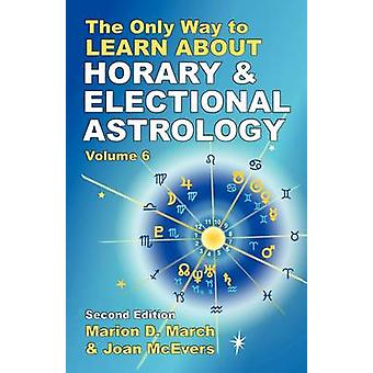 The Only Way to Learn About Horary and Electional Astrology by March & Marion D.