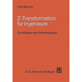ZTransformation Fur Ingenieure Grundlagen Und Anwendungen in Der Elektrotechnik Informationstechnik Und Regelungstechnik by Bening & Fritz