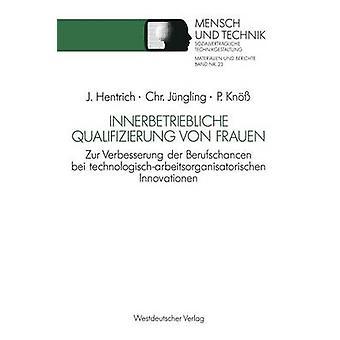 Innerbetriebliche Qualifizierung von Frauen Zur Verbesserung der Berufschancen bei technologischarbeitsorganisatorischen innovation af Hentrich & Jrg