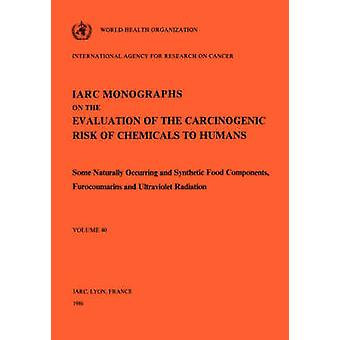 Vol 40 IARC Monographs Some Naturally Occurring and Synthetic food components Furocoumarins and Ultraviolet Radiation by IARC