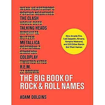 El gran libro de los nombres de rock & roll: Cómo Arcade Fire, LED Zeppelin, Nirvana, vampiro Weekend, y 532 otras bandas tienen sus nombres