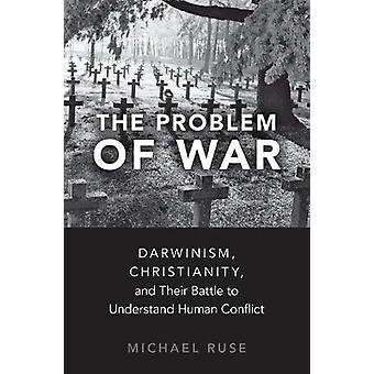 The Problem of War - Darwinism - Christianity - and their Battle to Un