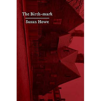 The Birth-Mark - Essays by Susan Howe - 9780811224659 Book