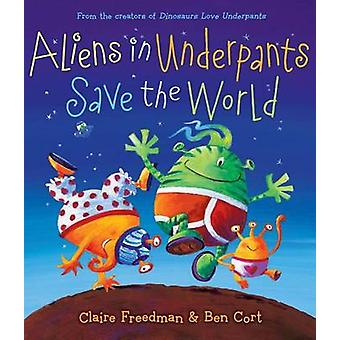 Aliens in Underpants Save the World by Claire Freedman - Ben Cort - 9