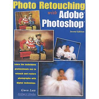 Photo Retouching with Adobe Photoshop - 2ed (2nd New edition) by Gwen