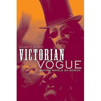 Victorian Vogue - British Novels on Screen by Dianne F. Sadoff - 97808