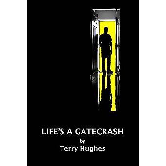 Life's a Gatecrash by Terry Hughes - 9781910067178 Book