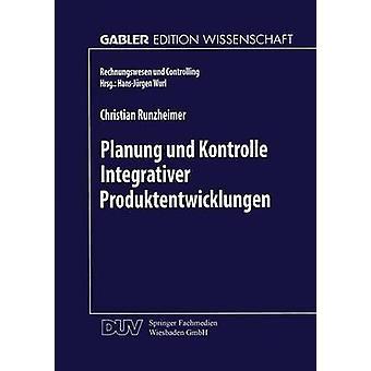 Planung und Kontrolle Integrativer Produktentwicklungen Ein konzeptioneller Ansatz auf entscheidungsorientierter Basis by Runzheimer & Christian