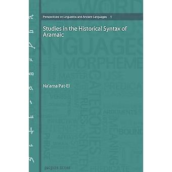 Studies in the Historical Syntax of Aramaic by PatEl & Naama