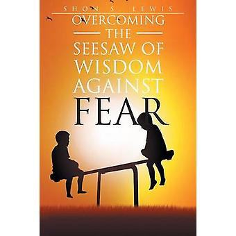 Overcoming the SeeSaw of Wisdom against Fear by Lewis & Dr. Shon Shree