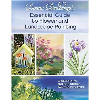 Donna Dewberrys Essential Guide to Flower and Landscape Painting  50 decorative and onestroke painting projects by Donna Dewberry