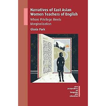 Narratives of East Asian Women Teachers of English by Gloria Park