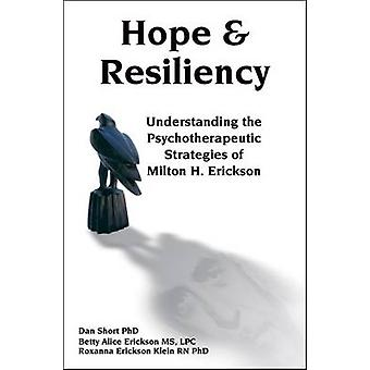 Hope and Resiliency Understanding the Psychotherapeutic Strategies of Milton H. Erickson par Dan Short et Betty Alice Erickson et Roxanna Erickson Klein