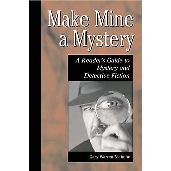 Make Mine a Mystery A Readers Guide to Mystery and Detective Fiction di Niebuhr & Gary