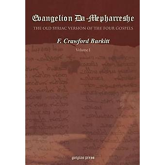 Evangelion DaMepharreshe the Curetonian Version of the Four Gospels with the Readings of the Sinai Palimpsest and the Early Syriac Patristic Evide by Burkitt & F. Crawford
