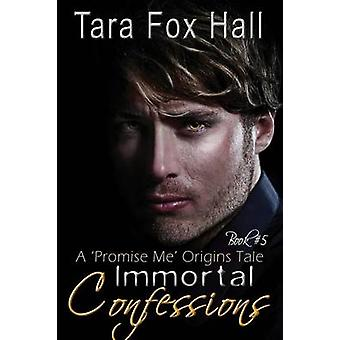 Immortal Confessions A Promise Me Origins Tale by Fox Hall & Tara