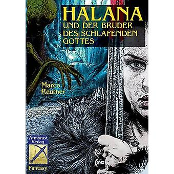 Halana und der Bruder des Schlafenden Gottes by Reuther & Marco