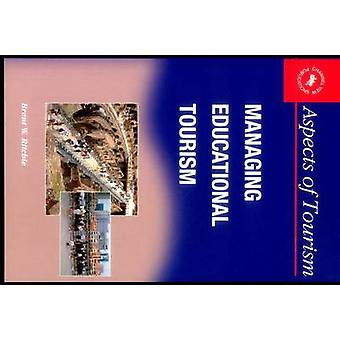 Managing Educational Tourism by Brent W. Ritchie - 9781873150504 Book