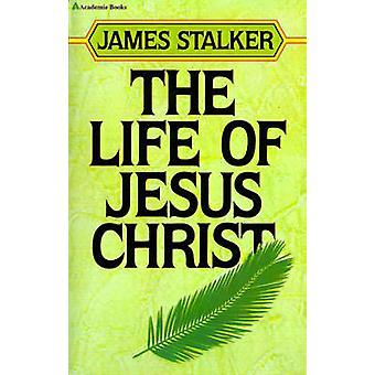The Life of Jesus Christ by Stalker & James