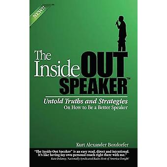 The InsideOut Speaker Untold Truths and Strategies On How to Be a Better Speaker by Boxdorfer & Kurt Alexander